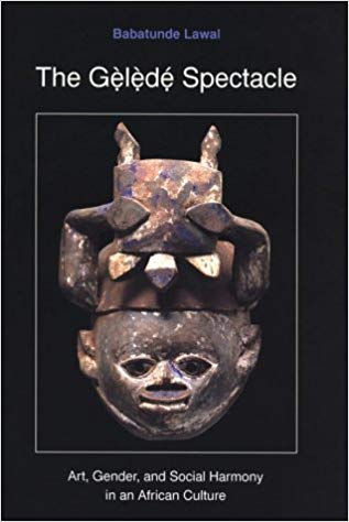 "Cover of the book ""The Gelede Spectacle: Art, Gender, and Social Harmony in an African Culture"" by Babatunde Lawal, featuring a traditional sculpture."