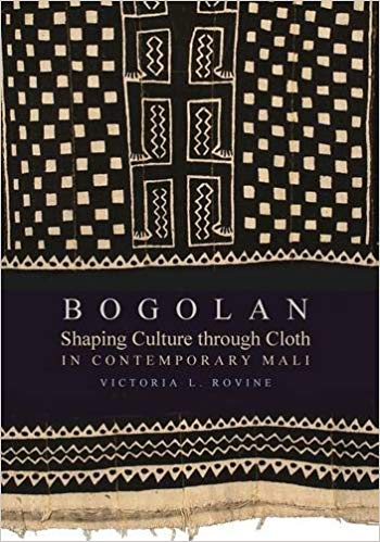 Cover of the book 'Bogolan: Shaping Culture through Cloth in Contemporary Mali' by Victoria Rovine, featuring a piece of traditional mudcloth.