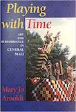 Cover of the cultural book 'Playing with Time: Art and Performance in Central Mali' by Mary Jo Arnoldi.