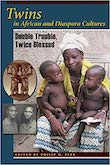 Cover of the book 'Twins in African and Diaspora Cultures: Double Trouble, Twice Blessed' by Phillip M. Peek.